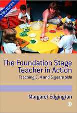The Foundation Stage Teacher in Action: Teaching 3,4 and 5 Year Olds by...