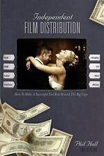 Independent Film Distribution - 2nd edition: How to Make a Successful End Run Ar