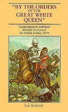 """Zulu War South Africa """"By the Orders of the Great White Queen"""" :Ian Knight ..."""