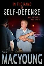In the Name of Self-Defense : What It Costs. When It's Worth It by Marc...