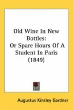Old Wine in New Bottles : Or Spare Hours of A Student in Paris (1849) by...