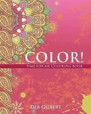 Color! Time for Me Coloring Book by Deb Gilbert (2016, Paperback)