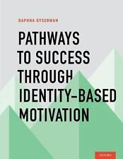 Pathways to Success Through Identity-Based Motivation by Daphna Oyserman...