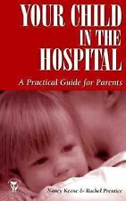 Your Child in the Hospital A Practical Guide for Parents (Paperback)