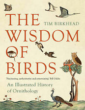 The Wisdom of Birds: An Illustrated History of Ornithology by Tim R. Birkhead...