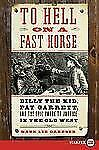 To Hell on a Fast Horse LP: Billy the Kid, Pat Garrett, and the Epic Chase to Ju