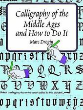 Calligraphy of the Middle Ages and How to Do It by Marc Drogin