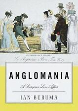 Anglomania: A European Love Affair Buruma, Ian Hardcover
