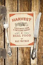 Harvest: Field Notes from a Far-Flung Pursuit of Real Food, Watman, Max, Good Co