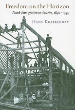 Freedom on the Horizon : Dutch Immigration to America, 1840-1940 by Hans...
