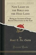 New Light on the Bible and the Holy Land : Being an Account of Some Recent...