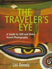 The Traveler's Eye: A Guide to Still and Video Travel Photography