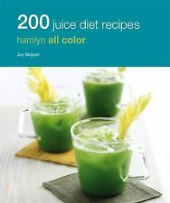 200 Juice Diet Recipes by Hamlyn and Joy Skipper (2016, Paperback)