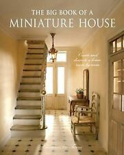 The Big Book of a Miniature House : Create and Decorate a House Room by Room...