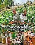 Homesteading in the 21st Century : How One Family Created a More Sustainable,...