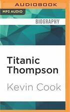 Titanic Thompson : The Man Who Bet on Everything by Kevin Cook (2016, MP3 CD,...