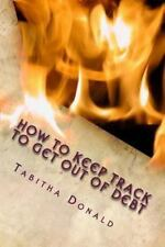 How to Keep Track to Get Out of Debt (2013, Paperback)