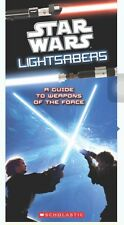 STAR WARS :LIGHTSABERS -A GUIDE TO WEAPONS OF THE FORCE