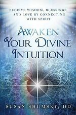 Awaken Your Divine Intuition : Receive Wisdom, Blessings, and Love by...