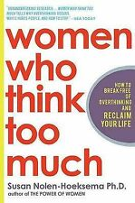 Women Who Think Too Much: How to Break Free of Overthinking and Reclaim Your...