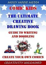 Comic Kids the Ultimate Creative Drawing Book : Guide to Writing and Doodling...