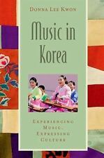 Music in Korea: Experiencing Music, Expressing Culture Global Music Series