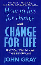 How to Live for Change and Change for Life: Practical Ways to Have the Life You