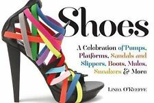 Shoes: A Celebration of Pumps, Sandals, Slippers & More by Linda O'Keeffe