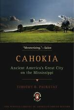 Cahokia : Ancient America's Great City on the Mississippi by Timothy R....
