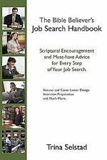 The Bible Believer's Job Search Handbook : Scriptual Encouragement and...