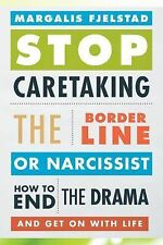 Stop Caretaking the Borderline or Narcissis : How to End the Drama and Get on...