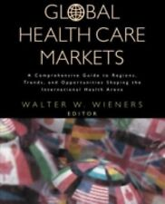 Global Health Care Markets : A Comprehensive Guide to Regions, Trends, and...