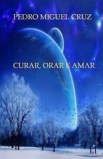 Curar, Orar e Amar by Pedro Cruz (2014, Paperback)