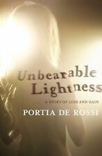 Unbearable Lightness: A Story of Loss and Gain by Portia De Rossi (2010) 1st/1st