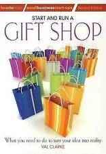 Start and Run a Gift Shop: What You Need to Do to Turn Your Idea into Reality...