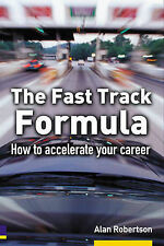 The Fast Track Formula: How to Accelerate Your Career, Robertson, Alan