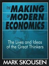 The Making of Modern Economics : The Lives and Ideas of the Great Thinkers by...
