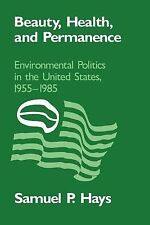 Beauty, Health, and Permanence: Environmental Politics in the United States, 195