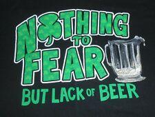 Nothing To Fear But Lack of Beer St. Pat's Day Black T-Shirt - XLarge -  NICE