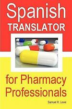 Spanish Translator for Pharmacy Professionals by Samuel H. Lowe (2011,...