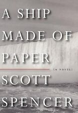 A Ship Made of Paper by Scott Spencer (2003, Hardcover)