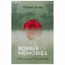 NEW - The Robber of Memories: A River Journey Through Colombia