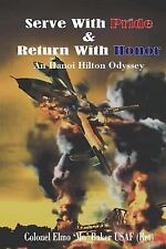 Serve with Pride and Return with Honor : A Hanoi Hilton Odyssey by Elmo 'Mo'...