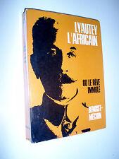 Lyautey l'africain, ou Le rêve immolé Jacques Benoist-Méchin