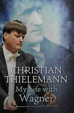 My Life with Wagner by Christian Thielemann (Hardback, 2015)