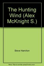 The Hunting Wind (Alex McKnight) By Steve Hamilton. 9780752846064