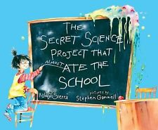 The Secret Science Project That Almost Ate the School (Paula Wiseman Books), Sie