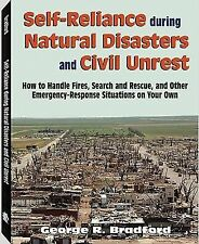 Self Reliance During Natural Disasters And Civil Unrest: How to Handle Fires, Se