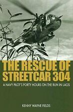 The Rescue of Streetcar 304 : A Navy Pilot's Forty Hours on the Run in Laos...
