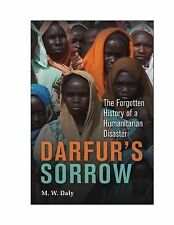 Darfur's Sorrow : The Forgotten History of a Humanitarian Disaster by M. W....